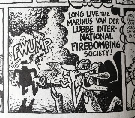 Long live the Marinus van der Lubbe International Firebombing Society
